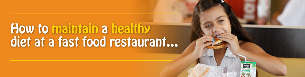 How to maintain a healthy diet at a fast food restaurant